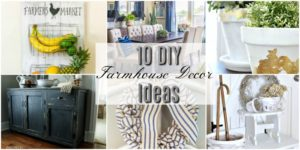 10 DIY Farmhouse Decor Ideas