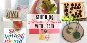 Stunning Nature Projects with Resin